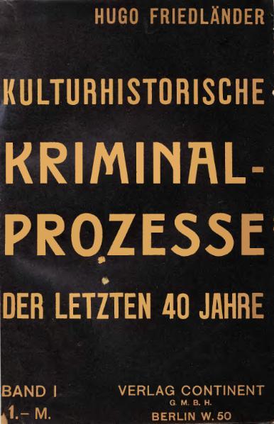 Hugo Friedländer, Interessante Kriminal-Prozesse, Band 1